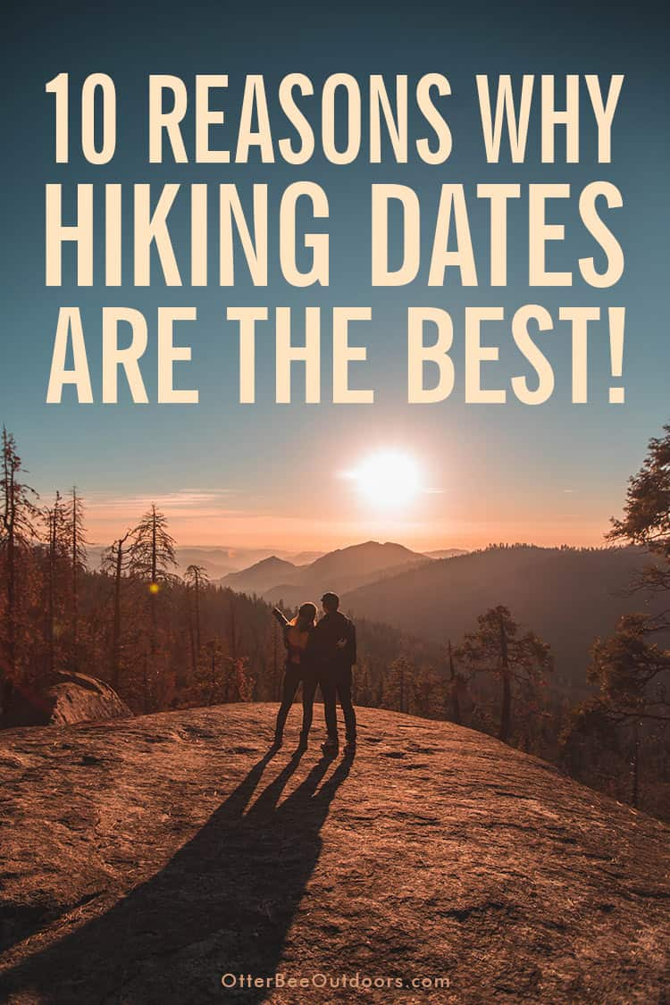 10 Reasons Why Hiking Dates Are The Best and More! Hiking Dates Provide Adventure   Hiking Dates Promote Physical Contact & Romance   Hiking Is a Low-Pressure Date that Promotes Communication   Physical Activity Shows You Care About Your Health   Endorphins, Serotonin, and Dopamine   Hiking Dates Reduce Distractions   Hiking Dates are Memorable   Hiking Dates Are Cheap   You Might Get to Check for Ticks   Hiking Dates Can Lead To More