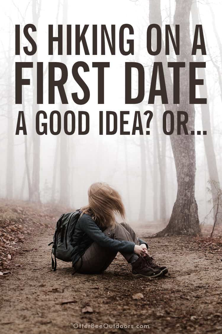 A woman in distress sitting on a hiking trail. Text asks... Is Hiking on a First Date a Good Idea? Or...