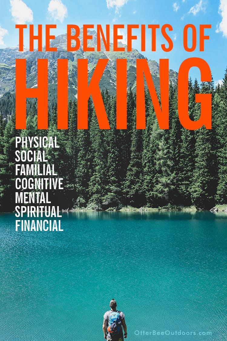Male hiker overlooking a peaceful lake at the base of a mountain. The image lists The Benefits of Hiking: Physical, Social, Familial, Cognitive, Mental, Spiritual, and Financial.