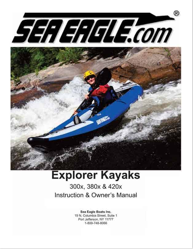 Instructions and Owners Manual for the Sea Eagle Explorer Inflatable Kayaks 300x 380x and 420x.