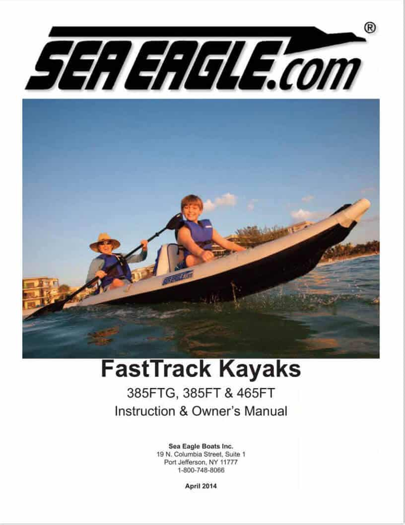 Instructions and Owner's Manual for the Sea Eagle FastTrack Inflatable Kayaks: 385ft, 385ftg, and 465ft.