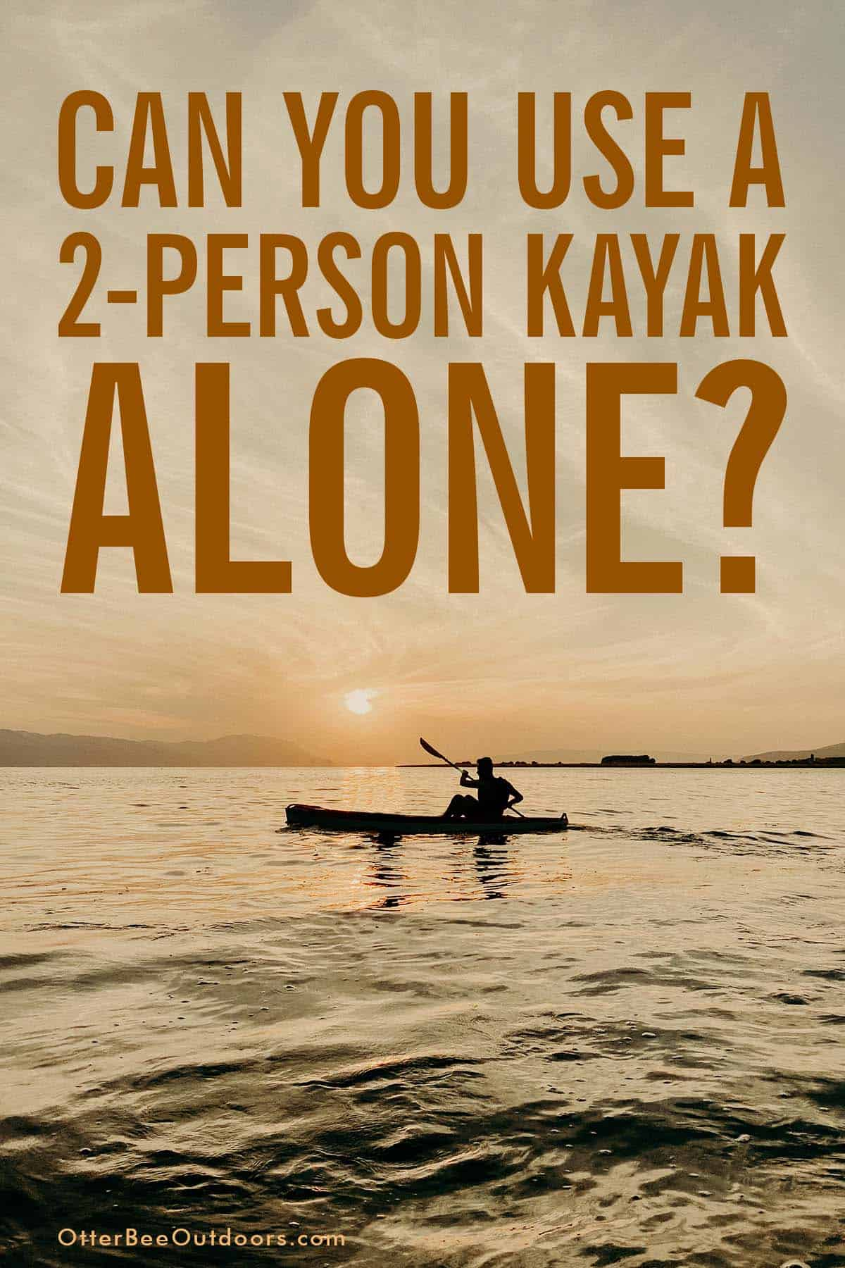 A man paddling a 2-person kayak alone at sunset. The graphic asks... Can You Use A 2-Person Kayak Alone?