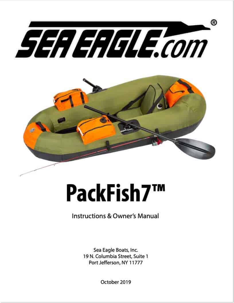 Instructions and owners manual for the Sea Eagle PackFish 7 Inflatable Frameless Fishing Boat.
